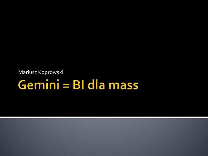 Gemini = BI dla mass <br />Mariusz Koprowski<br />