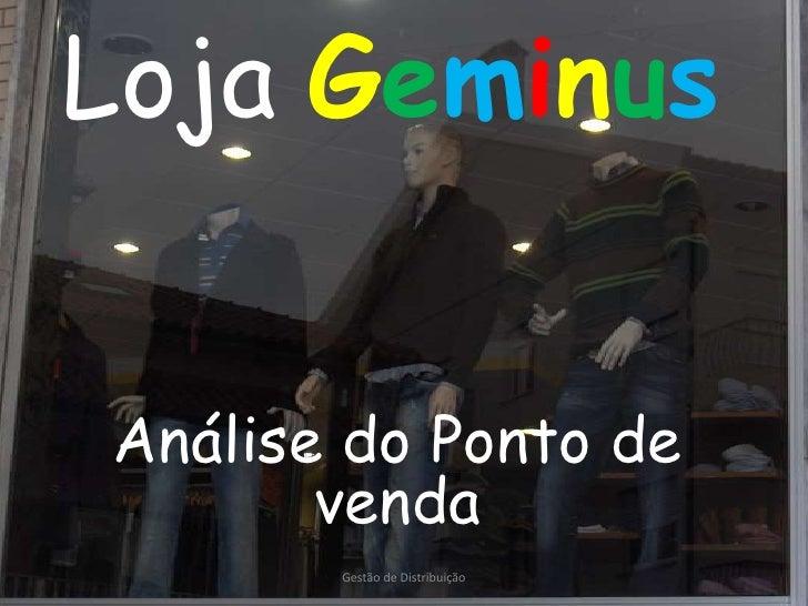LojaGeminus<br />Análise do Ponto de venda<br />Gestão de Distribuição<br />