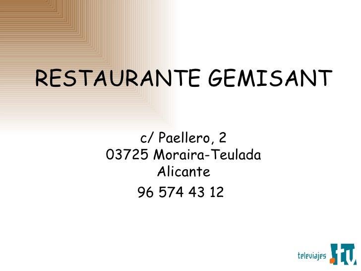 RESTAURANTE GEMISANT c/ Paellero, 2 03725 Moraira-Teulada Alicante 96 574 43 12