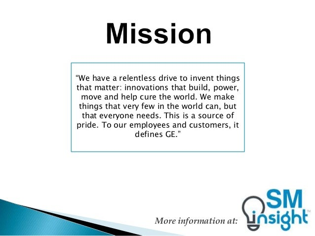 mission and vision statement of general electric Mission statement (why does hewlett-packard exist) to provide products, services and solutions of the highest quality and deliver more value to our customers that earns their respect and loyalty vision (where does hewlett-packard want to go.