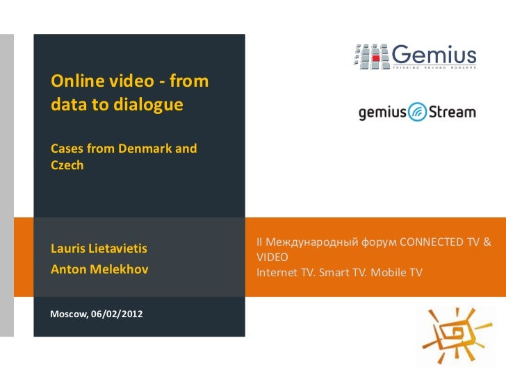 Online video - fromdata to dialogueCases from Denmark andCzech                         II Международный форум CONNECTED TV...