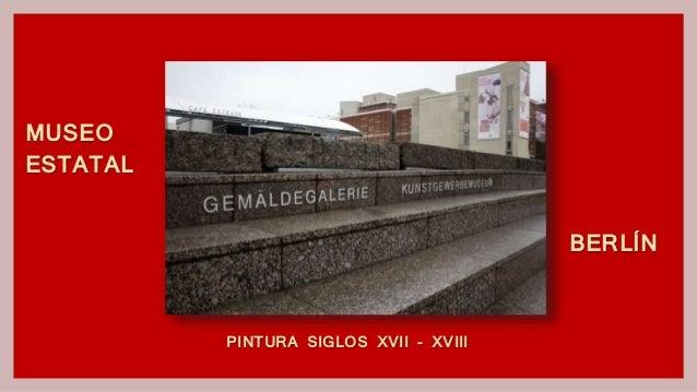 BERLÍN MUSEO ESTATAL PINTURA SIGLOS XVII-XVIII PINTURA SIGLOS XVII - XVIII