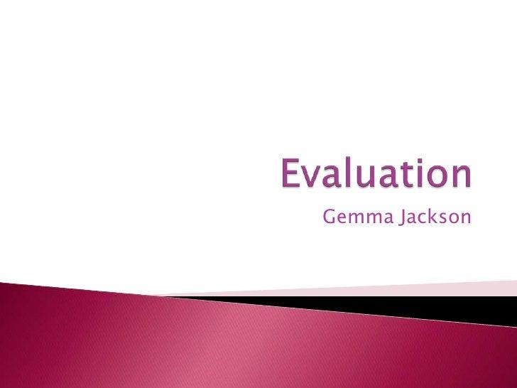 Evaluation<br />Gemma Jackson<br />