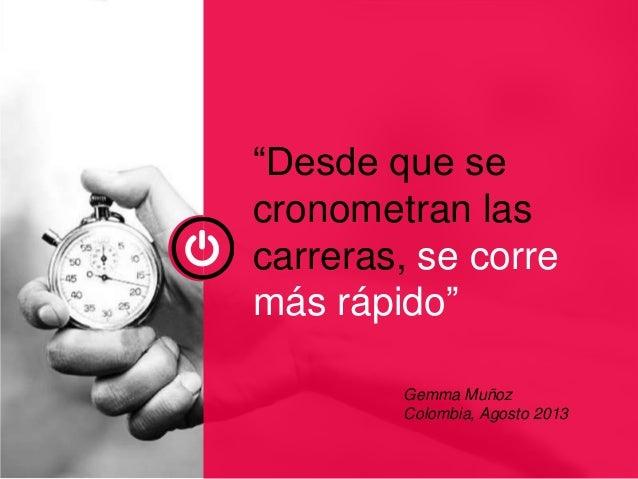 """""""Desde que se cronometran las carreras, se corre más rápido"""" Gemma Muñoz Colombia, Agosto 2013"""