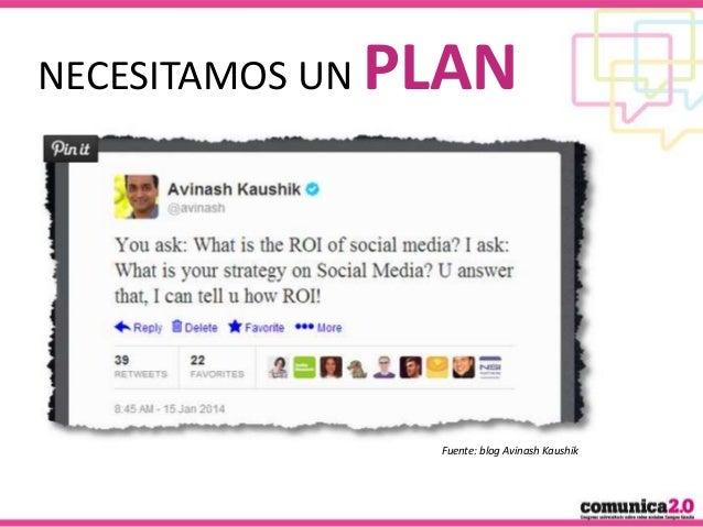 NECESITAMOS UN  PLAN  Fuente: blog Avinash Kaushik