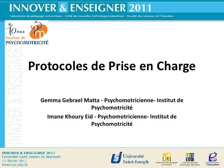 Protocoles de Prise en Charge<br />Gemma Gebrael Matta - Psychomotricienne- Institut de Psychomotricité<br />Imane Khoury ...