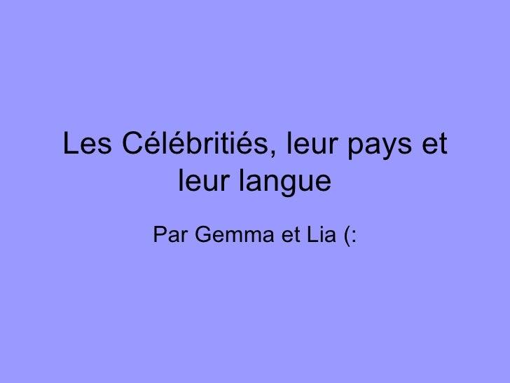 Les C élébritiés, leur pays et leur langue Par Gemma et Lia (: