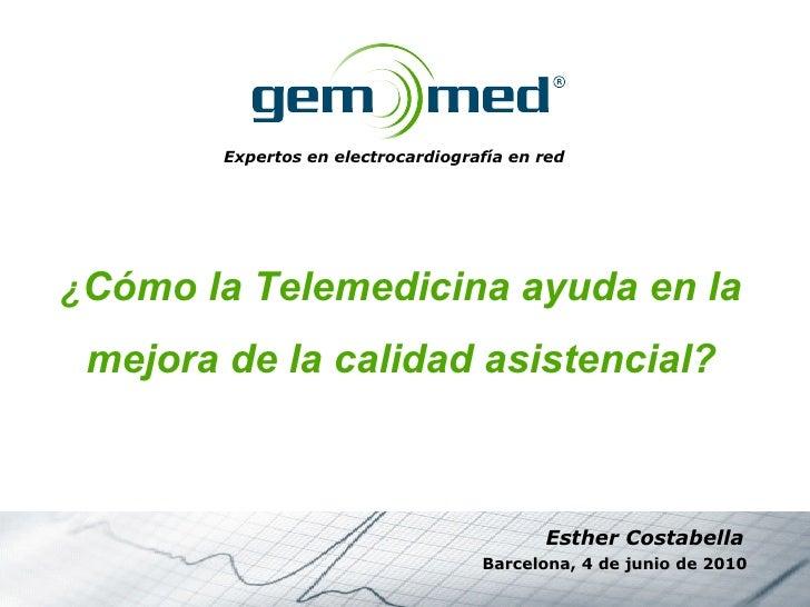Expertos en electrocardiografía en red ¿ Cómo la Telemedicina ayuda en la mejora de la calidad asistencial? Barcelona, 4 d...