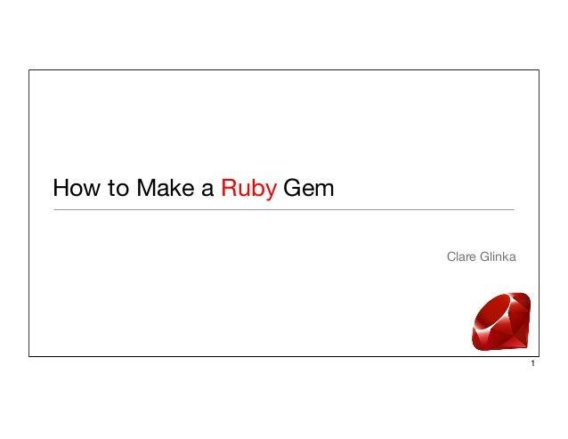 How to Make a Ruby Gem Clare Glinka  1