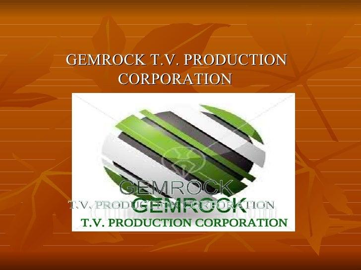 <ul><li>  GEMROCK T.V. PRODUCTION    CORPORATION </li></ul>GEMROCK T.V. PRODUCTION CORPORATION