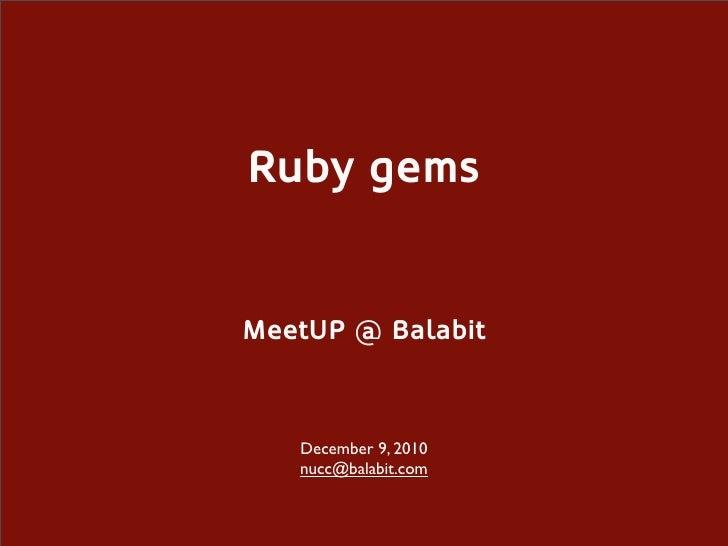 Ruby gemsMeetUP @ Balabit   December 9, 2010   nucc@balabit.com