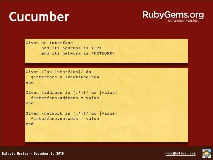 Cucumber  When the gateway is <GATEWAY>  Then its <RESULT>  When /^the gateway is (.*)$/ do |gw|    @interface.gateway = g...