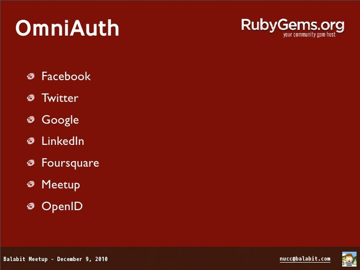 OmniAuth/config/initializers/omniauth.rbRails.application.config.middleware.use OmniAuth::Builder do    provider :twitter, ...