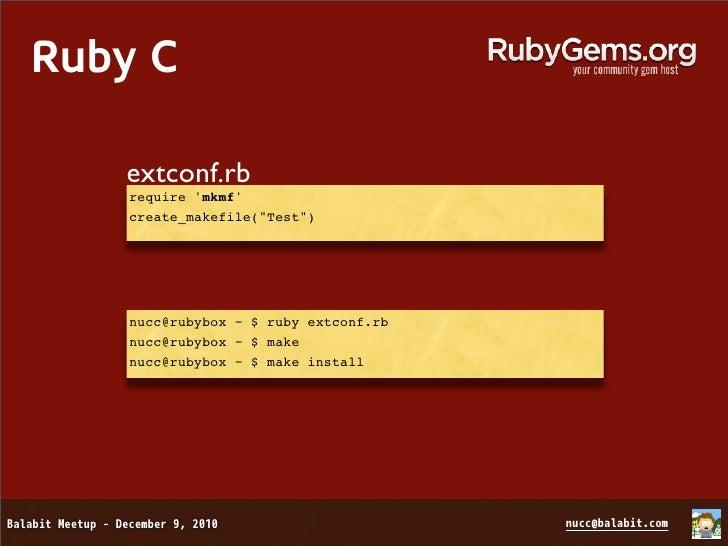 "Ruby C     my_test.rb     require ""Test""     test = Test.new     test.add(""Balabit Meetup"")     p test     => #<Test:0x100..."