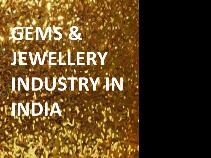 GEMS & JEWELLERY INDUSTRY IN INDIA<br />