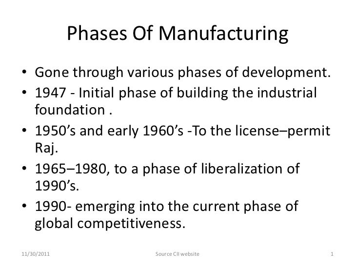 Phases Of Manufacturing• Gone through various phases of development.• 1947 - Initial phase of building the industrial  fou...