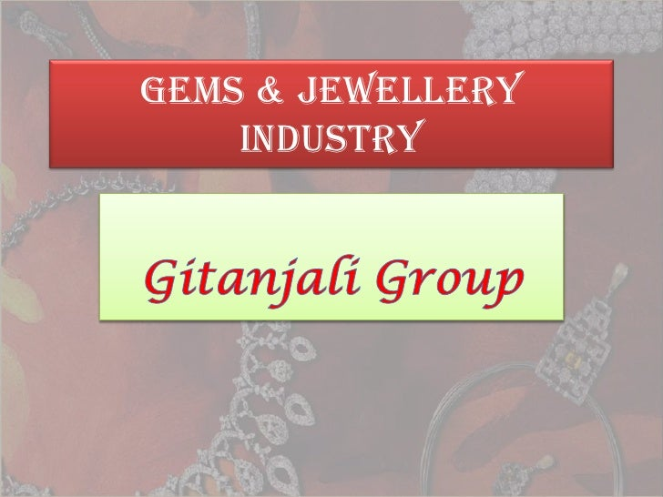 Gems & Jewellery Industry<br />Gitanjali Group<br />