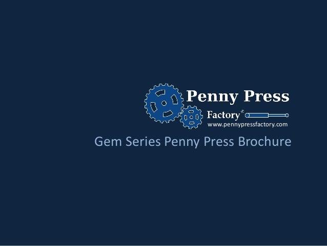 www.pennypressfactory.comGem Series Penny Press Brochure