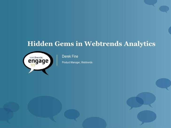 Hidden Gems in Webtrends Analytics          Derek Fine          Product Manager, Webtrends