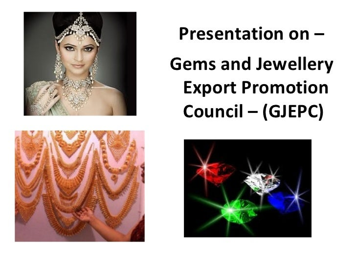 Presentation on –Gems and Jewellery Export Promotion Council – (GJEPC)
