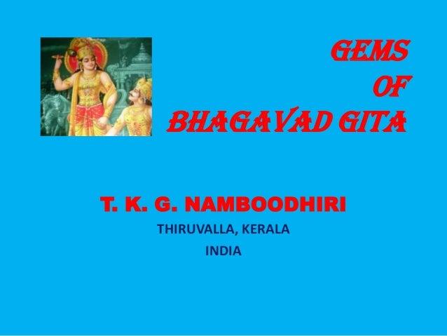 Gems of Bhagavad Gita T. K. G. NAMBOODHIRI THIRUVALLA, KERALA INDIA