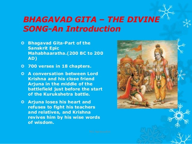 BHAGAVAD GITA – THE DIVINESONG-An Introduction Bhagavad Gita-Part of theSanskrit EpicMahabhaaratha.(200 BC to 200AD) 700...