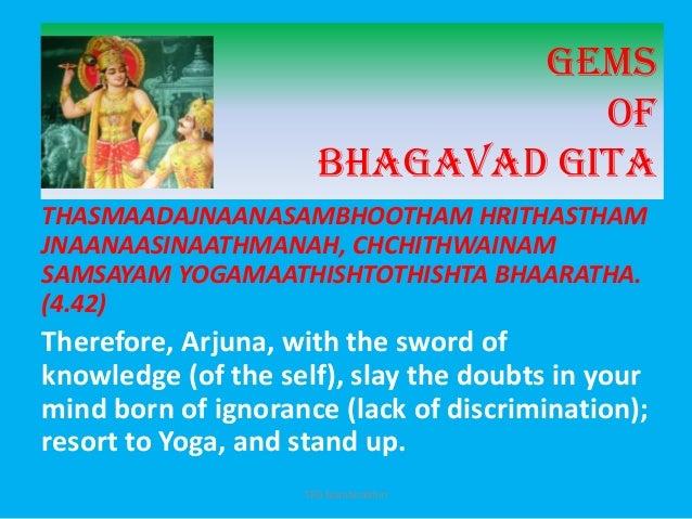 GemsofBhagavad GitaTHASMAADAJNAANASAMBHOOTHAM HRITHASTHAMJNAANAASINAATHMANAH, CHCHITHWAINAMSAMSAYAM YOGAMAATHISHTOTHISHTA ...