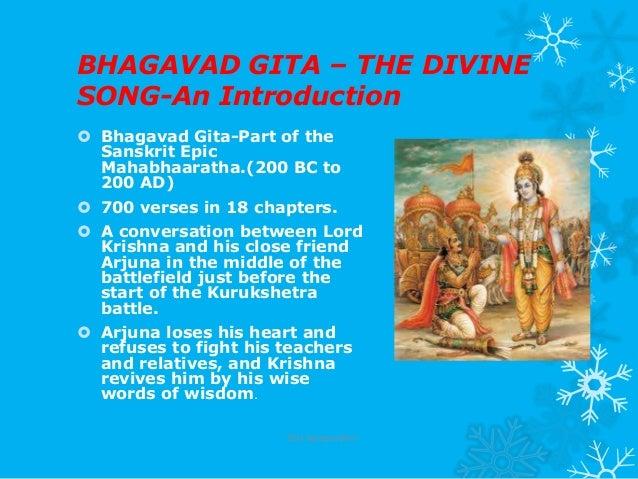 BHAGAVAD GITA – THE DIVINESONG-An Introduction Bhagavad Gita-Part of theSanskrit EpicMahabhaaratha.(200 BC to200 AD) 700...