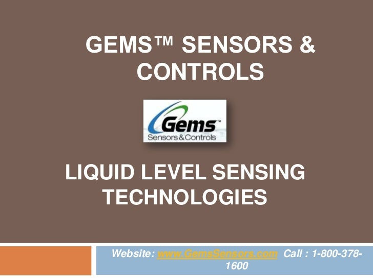 GEMS™ SENSORS &    CONTROLSLIQUID LEVEL SENSING   TECHNOLOGIES   Website: www.GemsSensors.com Call : 1-800-378-           ...