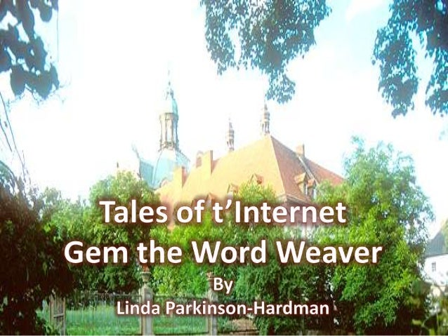 Once upon a time in the land of t'Internet there lived awoman called Gem the Word Weaver. Her fame hadspread throughout he...