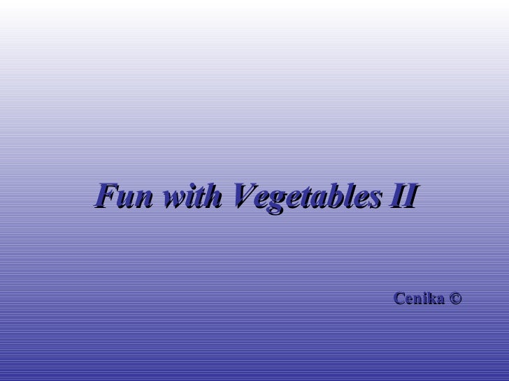 Fun with Vegetables II                    Cenika ©