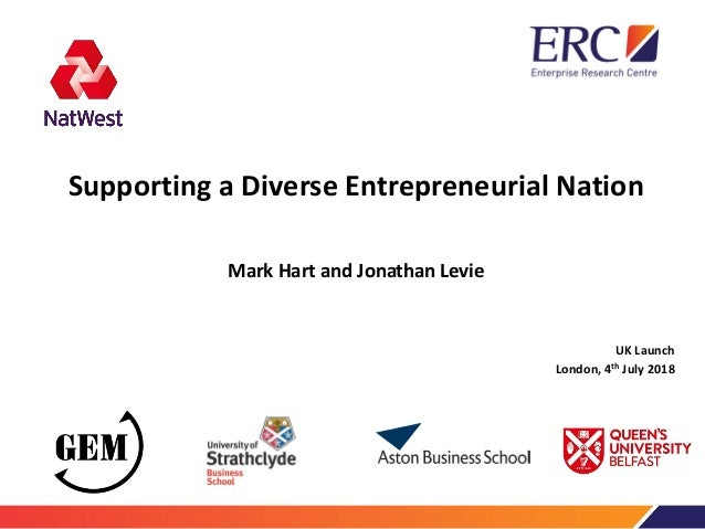 Supporting a Diverse Entrepreneurial Nation Mark Hart and Jonathan Levie UK Launch London, 4th July 2018