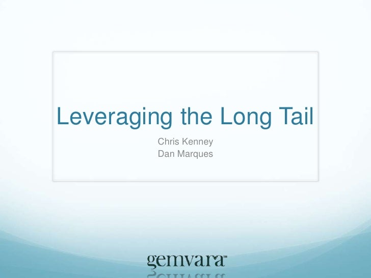 Leveraging the Long Tail<br />Chris Kenney<br />Dan Marques<br />