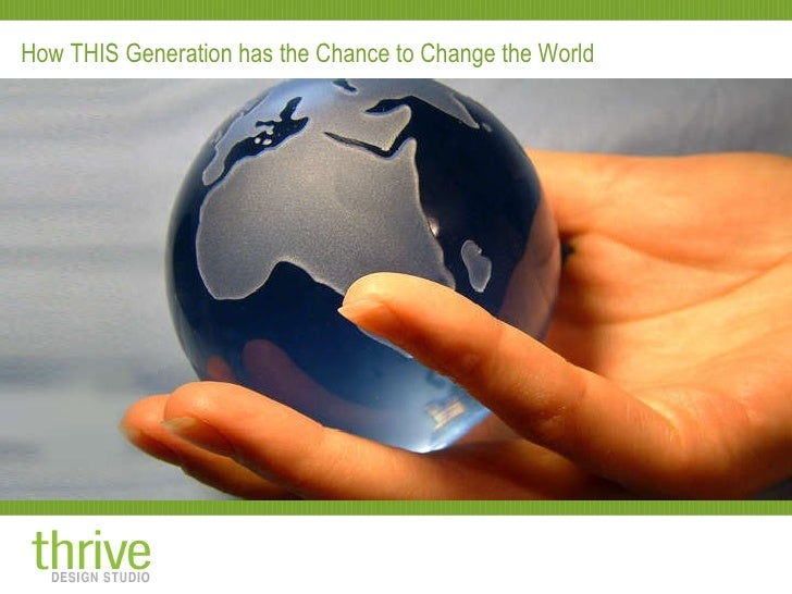 How THIS Generation has the Chance to Change the World