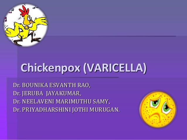 Chickenpox (VARICELLA) Dr. BOUNIKA ESVANTH RAO, Dr. JERUBA JAYAKUMAR, Dr. NEELAVENI MARIMUTHU SAMY, Dr. PRIYADHARSHINI JOT...