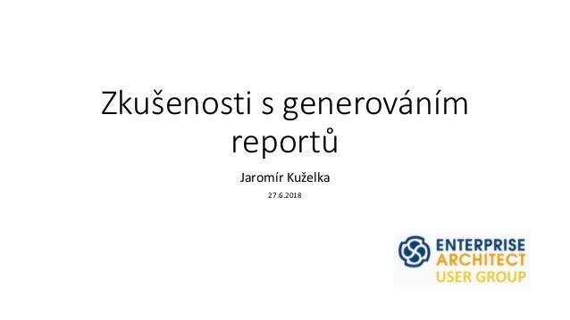 Zkušenosti s generováním reportů Jaromír Kuželka 27.6.2018