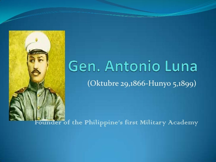 Gen. Antonio Luna<br />(Oktubre 29,1866-Hunyo 5,1899)<br />Founder of the Philippine's first Military Academy<br />