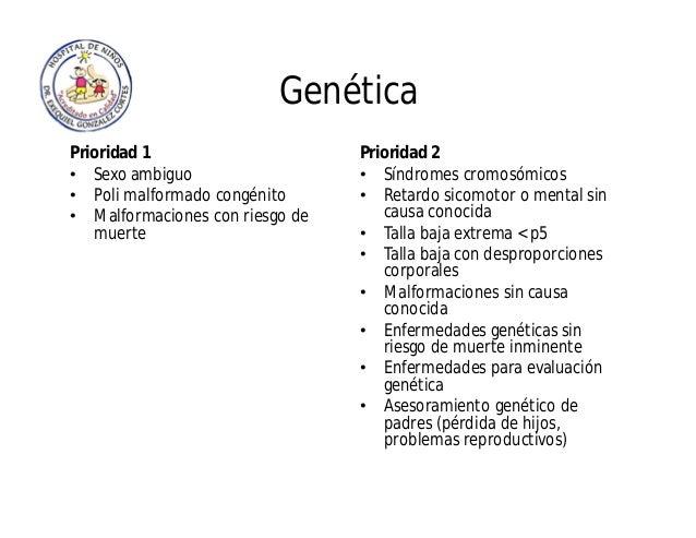 Genética Prioridad 1 • Sexo ambiguo • Poli malformado congénito • Malformaciones con riesgo de muerte Prioridad 2 • Síndro...