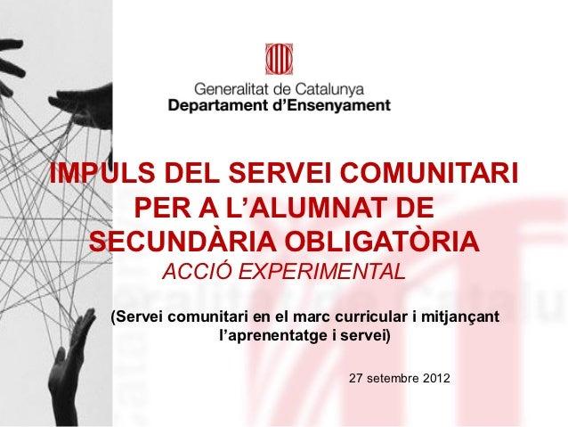 IMPULS DEL SERVEI COMUNITARI     PER A L'ALUMNAT DE  SECUNDÀRIA OBLIGATÒRIA         ACCIÓ EXPERIMENTAL   (Servei comunitar...