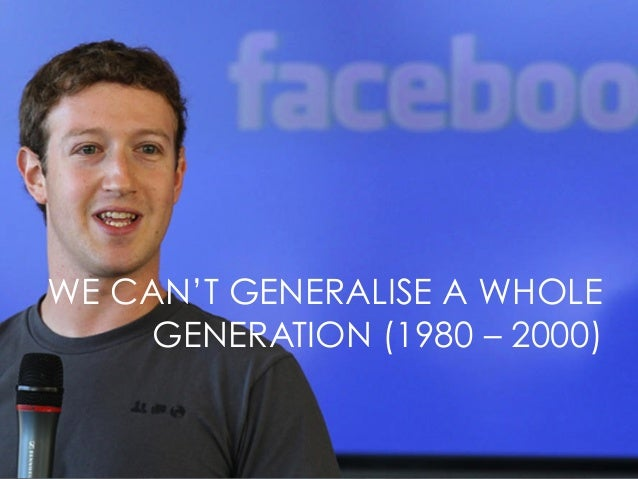 WE CAN'T GENERALISE A WHOLE GENERATION (1980 – 2000)