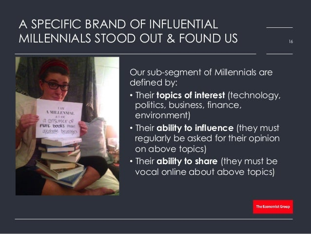 A SPECIFIC BRAND OF INFLUENTIAL MILLENNIALS STOOD OUT & FOUND US Our sub-segment of Millennials are defined by: • Their t...