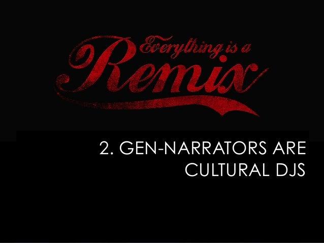2. GEN-NARRATORS ARE CULTURAL DJS