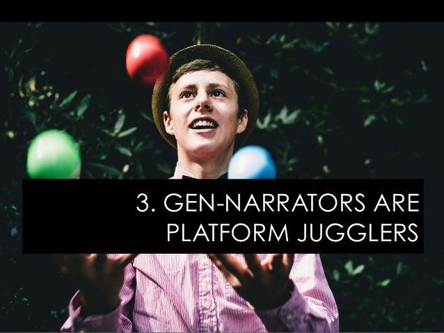 3. GEN-NARRATORS ARE PLATFORM JUGGLERS
