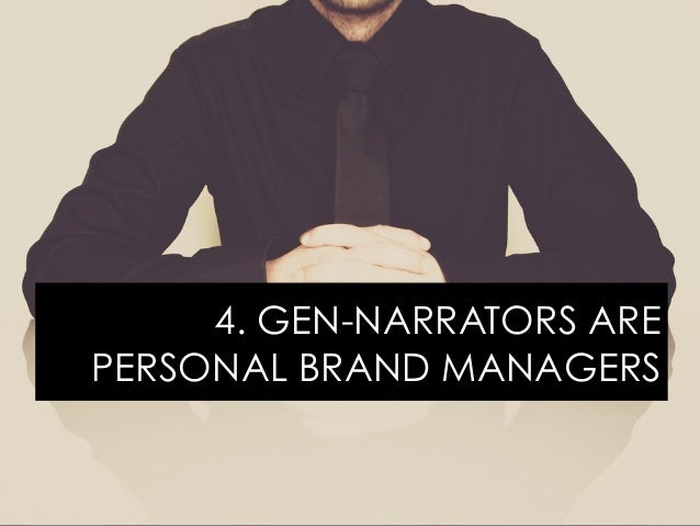 4. GEN-NARRATORS ARE PERSONAL BRAND MANAGERS