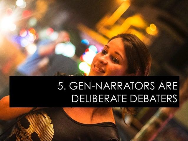 5. GEN-NARRATORS ARE DELIBERATE DEBATERS