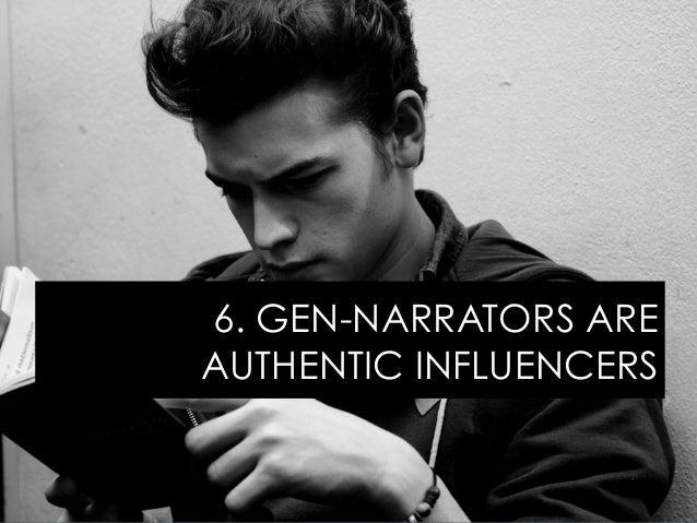 6. GEN-NARRATORS ARE AUTHENTIC INFLUENCERS