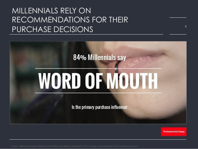 MILLENNIALS RELY ON RECOMMENDATIONS FOR THEIR PURCHASE DECISIONS Source: Talking to Strangers: Millennials Trust People ov...