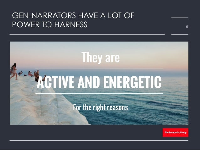 GEN-NARRATORS HAVE A LOT OF POWER TO HARNESS 65 They are For the right reasons ACTIVE AND ENERGETIC
