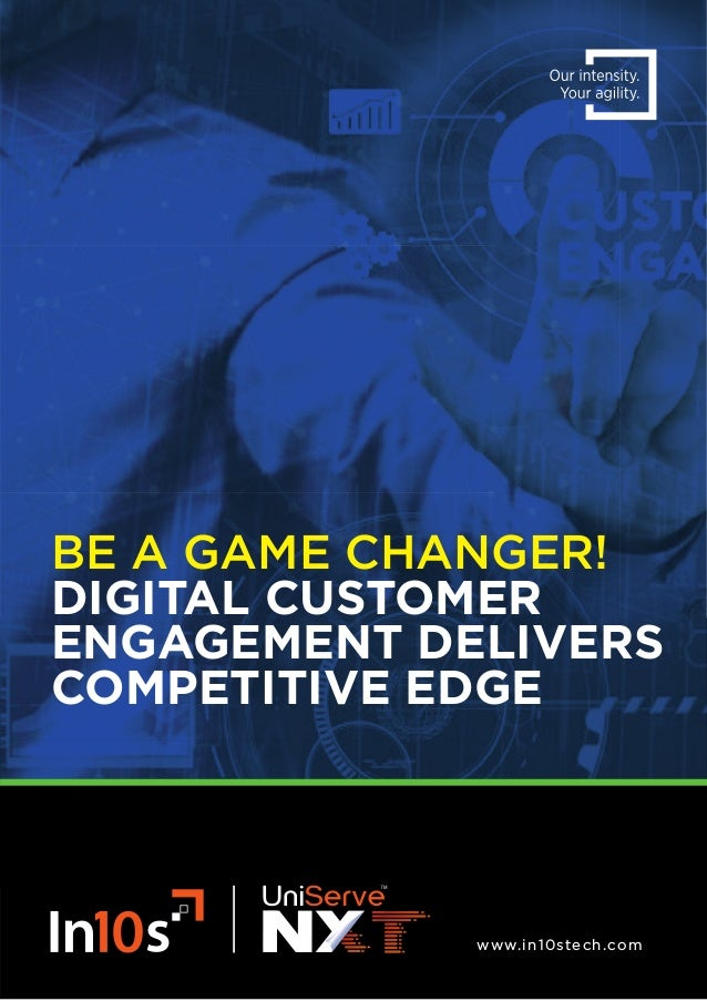 www.in10stech.com BE A GAME CHANGER! DIGITAL CUSTOMER ENGAGEMENT DELIVERS COMPETITIVE EDGE