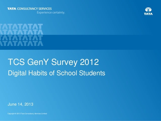 1Copyright © 2013 Tata Consultancy Services LimitedTCS GenY Survey 2012Digital Habits of School StudentsJune 14, 2013